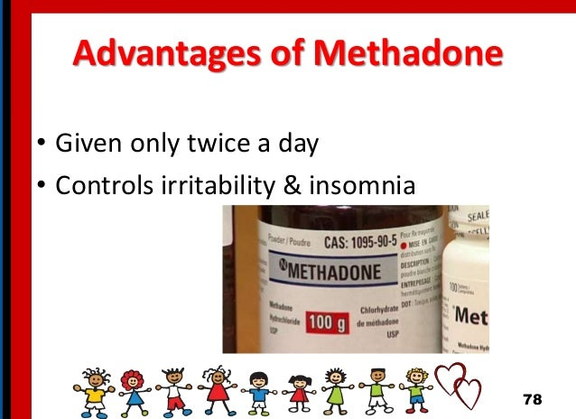 Advantages of Methadone • Given only twice a day • Controls irritability & insomnia 78