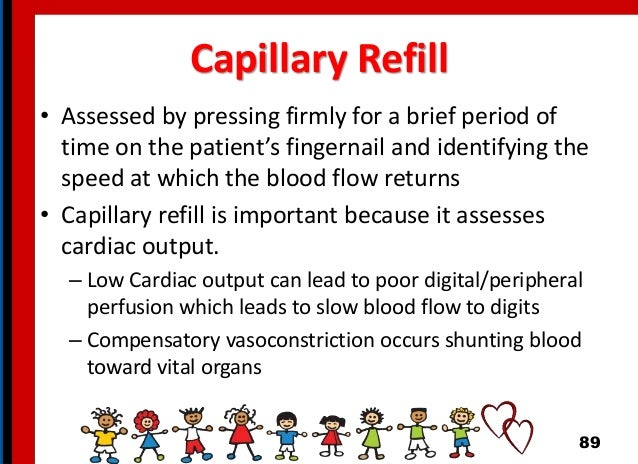 Capillary Refill • Assessed by pressing firmly for a brief period of time on the patient's fingernail and identifying the ...