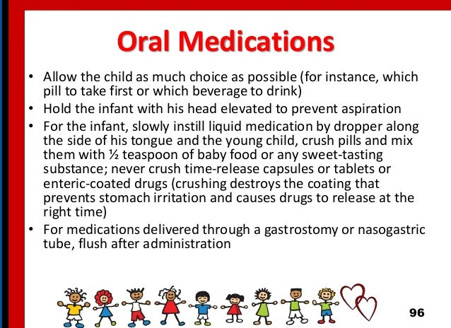 Oral Medications • Allow the child as much choice as possible (for instance, which pill to take first or which beverage to...