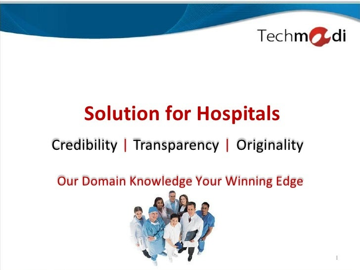 Solution for HospitalsCredibility   Transparency   OriginalityOur Domain Knowledge Your Winning Edge                      ...