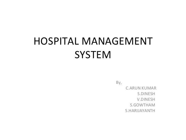 HOSPITAL MANAGEMENT SYSTEM By, C.ARUN KUMAR S.DINESH  V.DINESH  S.GOWTHAM  S.HARIJAYANTH
