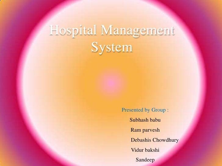 Hospital Management System<br />Presented by Group :<br />Subhashbabu<br />Ram parvesh<br />DebashisChowdhury<br />Vidurba...