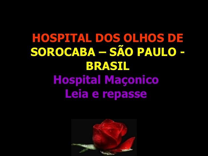 HOSPITAL DOS OLHOS DE   SOROCABA – SÃO PAULO - BRASIL Hospital Maçonico  Leia e repasse