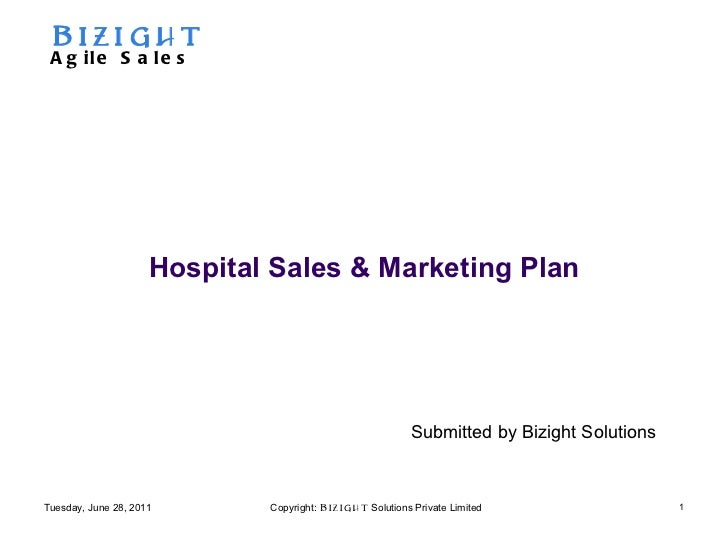 Hospital Sales & Marketing Plan Submitted by Bizight Solutions Tuesday, June 28, 2011 Bizight Agile Sales Copyright:  Bizi...