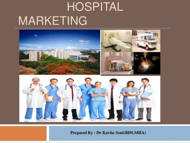 HOSPITAL MARKETING Prepared By : Dr Kavita Soni(BDS,MHA)