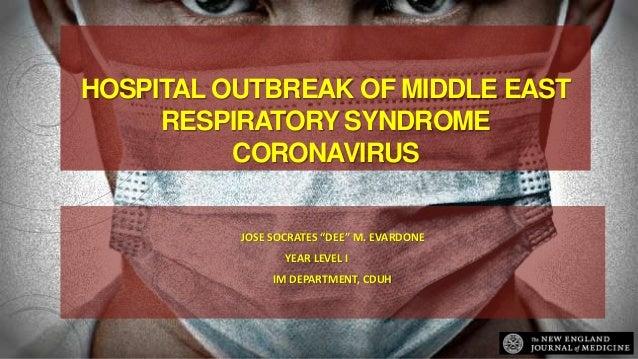 "HOSPITAL OUTBREAK OF MIDDLE EAST RESPIRATORY SYNDROME CORONAVIRUS JOSE SOCRATES ""DEE"" M. EVARDONE YEAR LEVEL I IM DEPARTME..."