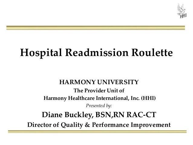 Hospital Readmission Roulette HARMONY UNIVERSITY The Provider Unit of Harmony Healthcare International, Inc. (HHI) Present...