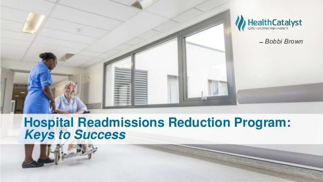 Hospital Readmissions Reduction Program: Keys to Success ̶̶ Bobbi Brown
