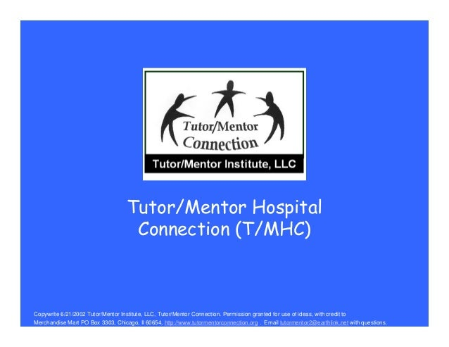 Tutor/Mentor Hospital Connection (T/MHC) Copywrite 6/21/2002 Tutor/Mentor Institute, LLC, Tutor/Mentor Connection. Permiss...