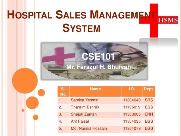 HOSPITAL SALES MANAGEMENT SYSTEM CSE101 Mr. Farazul H. Bhuiyan  Sl. No. 1.  Name  I.D.  Dept.  Samiya Yesmin  11304043  BB...