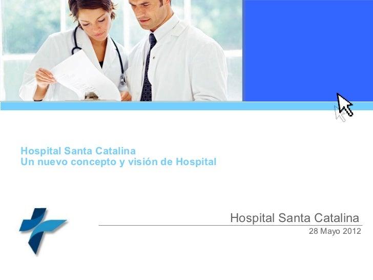 Hospital Santa CatalinaUn nuevo concepto y visión de Hospital                                         Hospital Santa Catal...