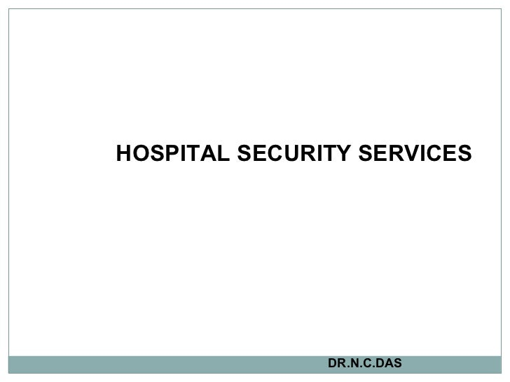 HOSPITAL SECURITY SERVICES   DR.N.C.DAS
