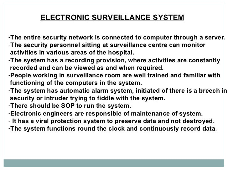 ELECTRONIC SURVEILLANCE SYSTEM   <ul><li>The entire security network is connected to computer through a server.  </li></ul...