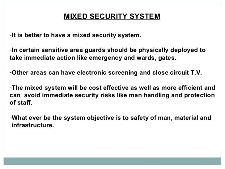 MIXED SECURITY SYSTEM   <ul><li>It is better to have a mixed security system. </li></ul><ul><li>In certain sensitive area ...