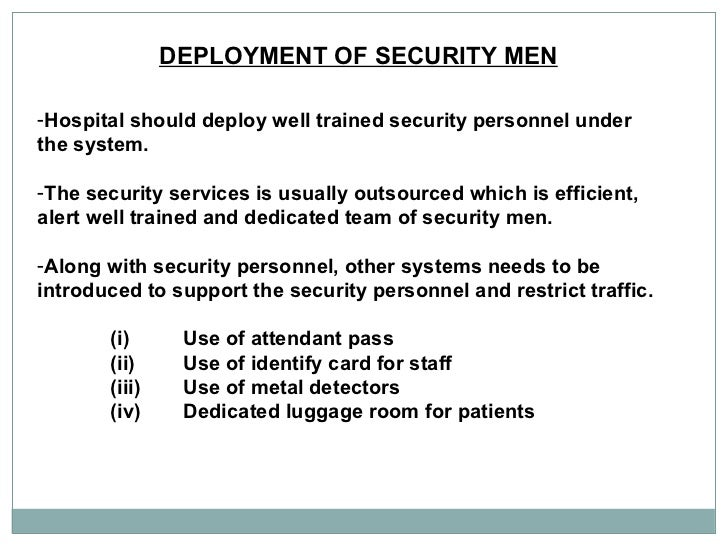 DEPLOYMENT OF SECURITY MEN   <ul><li>Hospital should deploy well trained security personnel under the system. </li></ul><u...