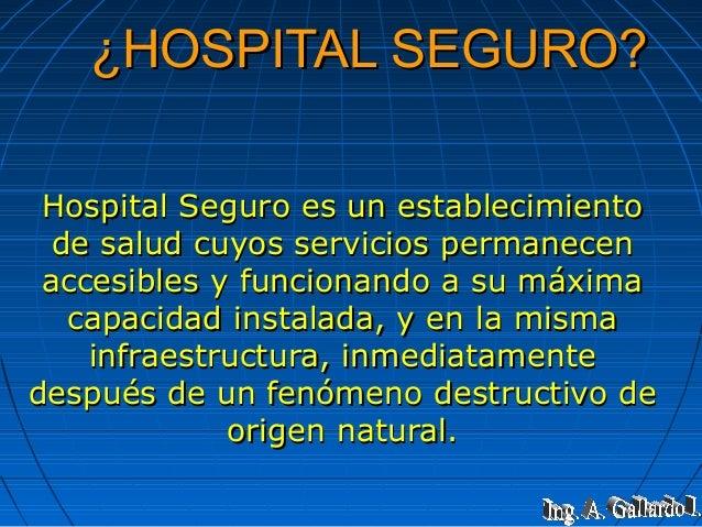 ¿HOSPITAL SEGURO?¿HOSPITAL SEGURO? Hospital Seguro es un establecimientoHospital Seguro es un establecimiento de salud cuy...