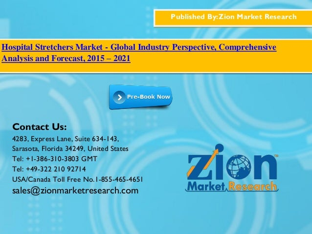 Published By:Zion Market Research Hospital Stretchers Market - Global Industry Perspective, Comprehensive Analysis and For...