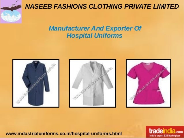 NASEEB FASHIONS CLOTHING PRIVATE LIMITED www.industrialuniforms.co.in/hospital-uniforms.html Manufacturer And Exporter Of ...