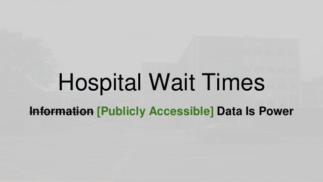 Hospital Wait Times Information [Publicly Accessible] Data Is Power