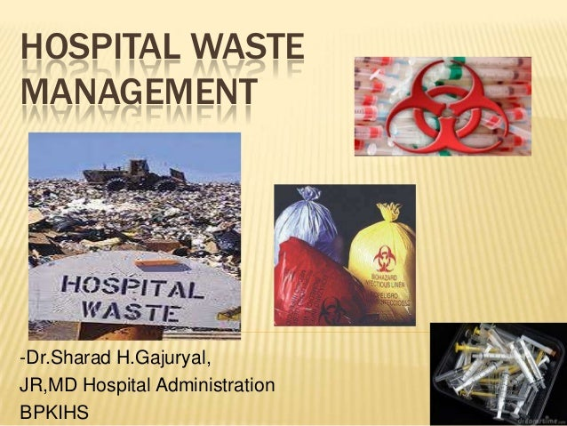 HOSPITAL WASTE MANAGEMENT  -Dr.Sharad H.Gajuryal, JR,MD Hospital Administration BPKIHS