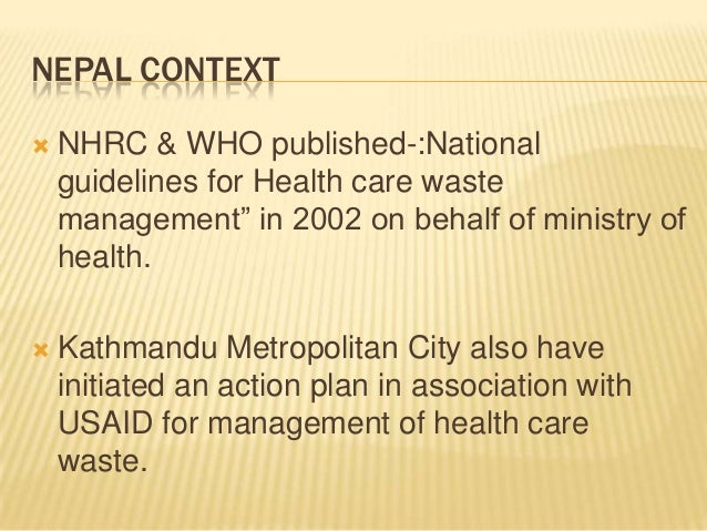 """NEPAL CONTEXT   NHRC & WHO published-:National guidelines for Health care waste management"""" in 2002 on behalf of ministry..."""