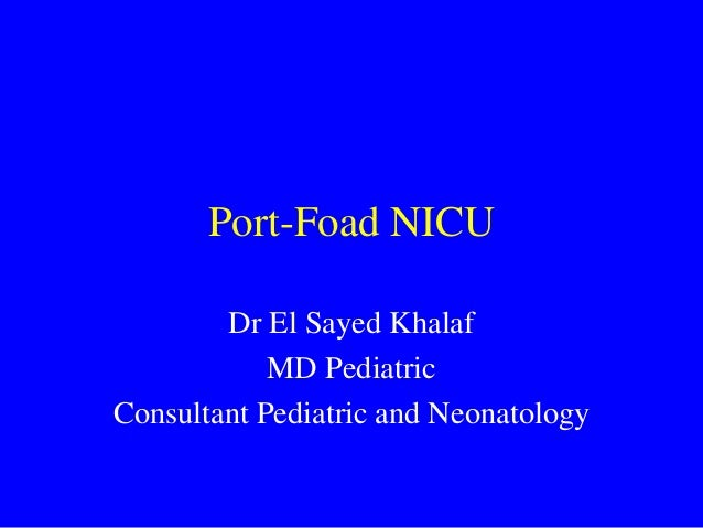 Port-Foad NICU  Dr El Sayed Khalaf  MD Pediatric  Consultant Pediatric and Neonatology