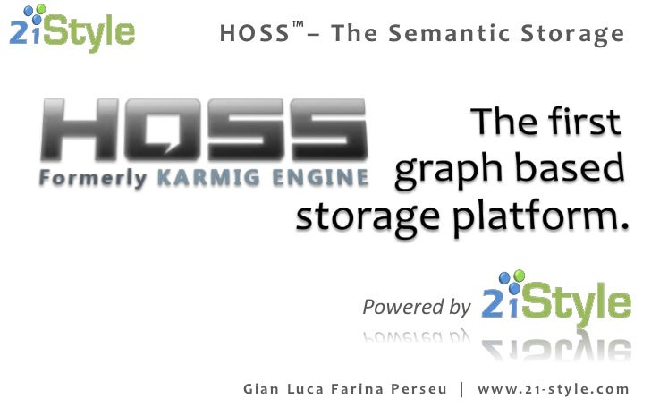 HOSS ™ – The Semantic Storage                       Powered by G i a n L u c a F a r i n a P e r s e u | w w w. 2 1 - s t ...