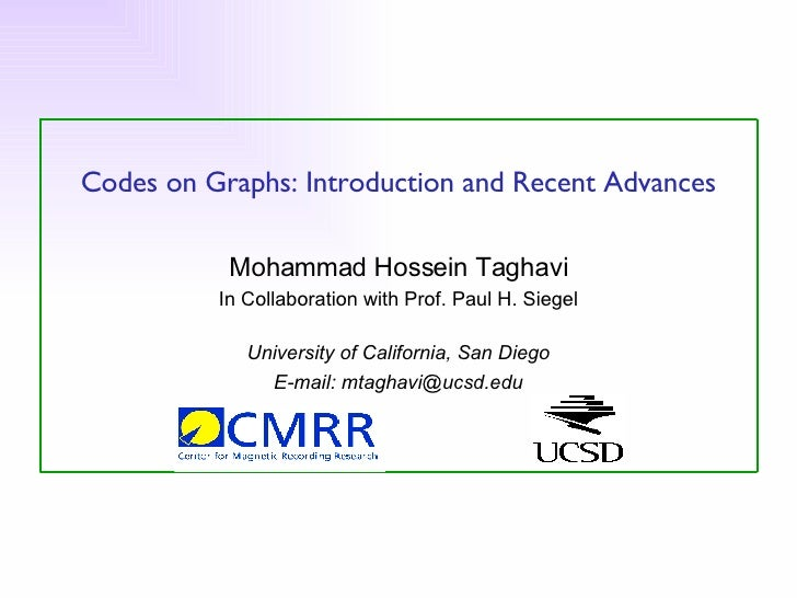 Codes on Graphs: Introduction and Recent Advances Mohammad Hossein Taghavi In Collaboration with Prof. Paul H. Siegel Univ...