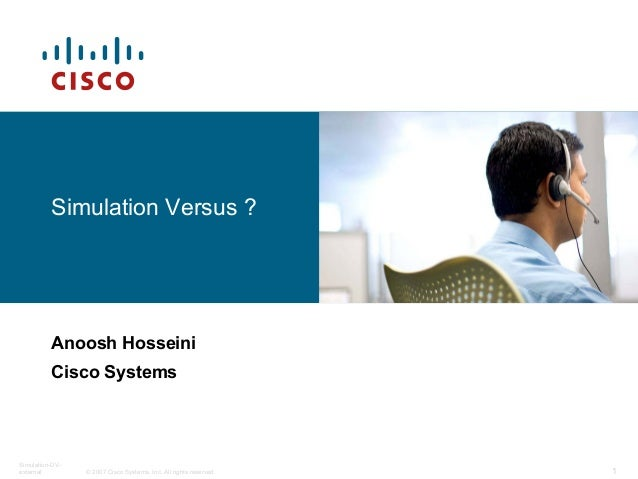 © 2007 Cisco Systems, Inc. All rights reserved.Simulation-DV-external 1Simulation Versus ?Anoosh HosseiniCisco Systems
