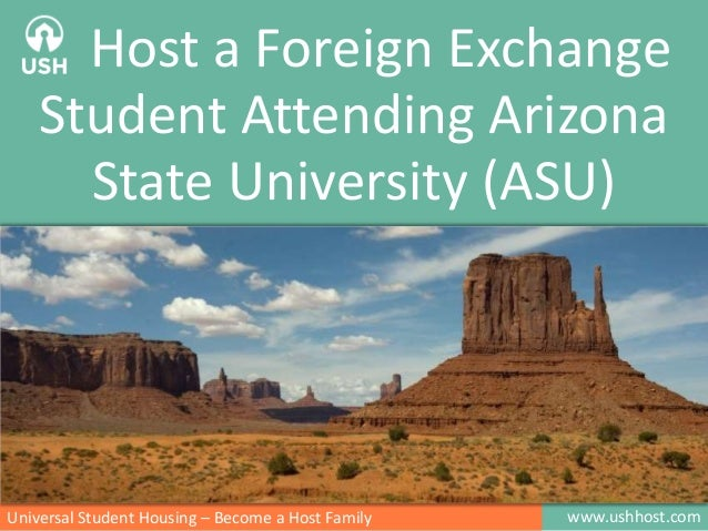 www.ushhost.comUniversal Student Housing – Become a Host Family Host a Foreign Exchange Student Attending Arizona State Un...