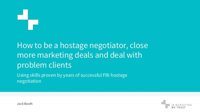1 How to be a hostage negotiator, close more marketing deals and deal with problem clients Using skills proven by years of...