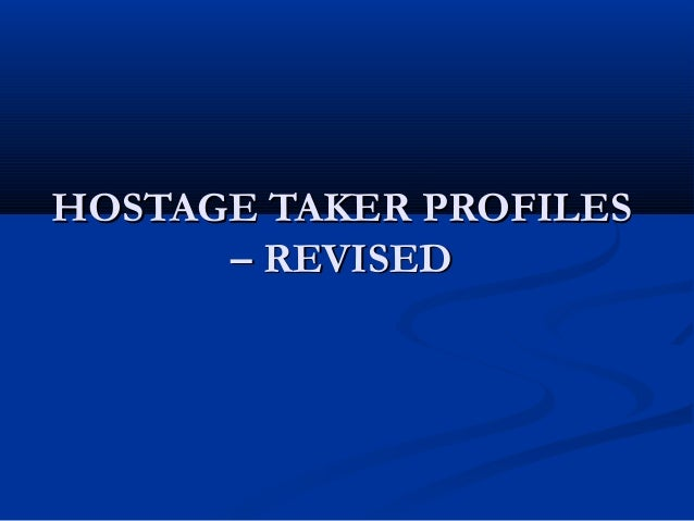 HOSTAGE TAKER PROFILESHOSTAGE TAKER PROFILES – REVISED– REVISED