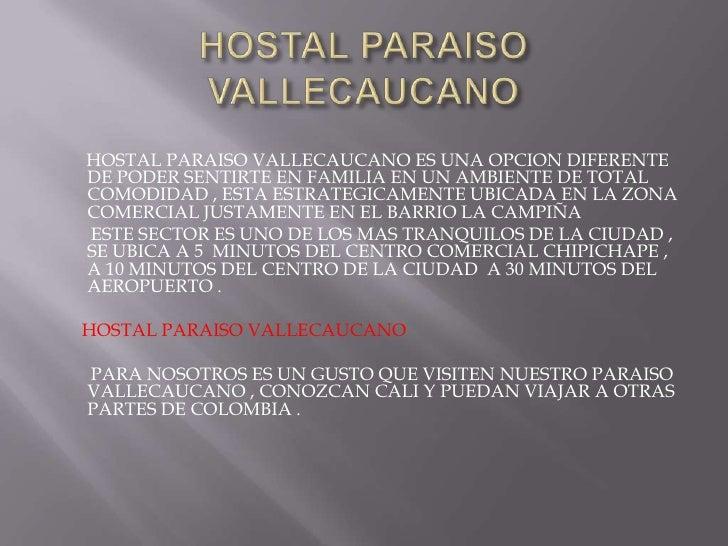 HOSTAL PARAISO VALLECAUCANO<br />       HOSTAL PARAISO VALLECAUCANO ES UNA OPCION DIFERENTE  DE PODER SENTIRTE EN FAMILIA ...