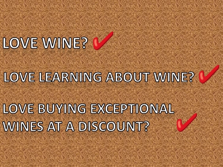 Love wine?<br />Love learning about wine?<br />Love buying exceptional <br />wines at a discount?<br />