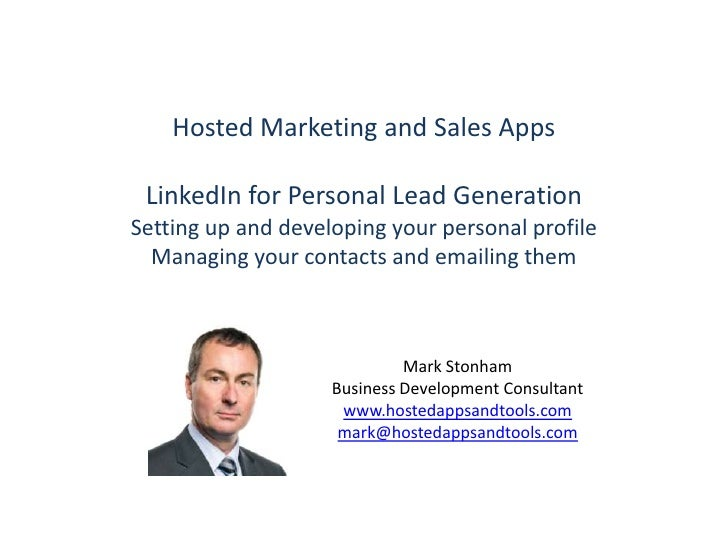 Hosted Marketing and Sales Apps<br />LinkedIn for Personal Lead Generation<br />Setting up and developing your personal pr...