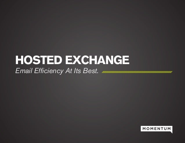 HOSTED EXCHANGE Email Efficiency At Its Best.