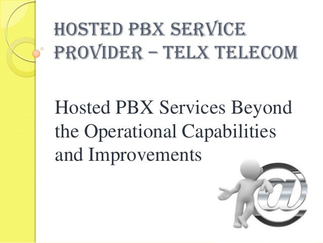 Hosted PBX Service Provider – Telx Telecom  Hosted PBX Services Beyond the Operational Capabilities and Improvements