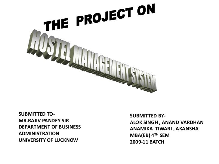 THE  PROJECT ON <br />HOSTEL MANAGEMENT SYSTEM<br />SUBMITTED TO-<br />MR.RAJIV PANDEY SIR<br />DEPARTMENT OF BUSINESS ADM...