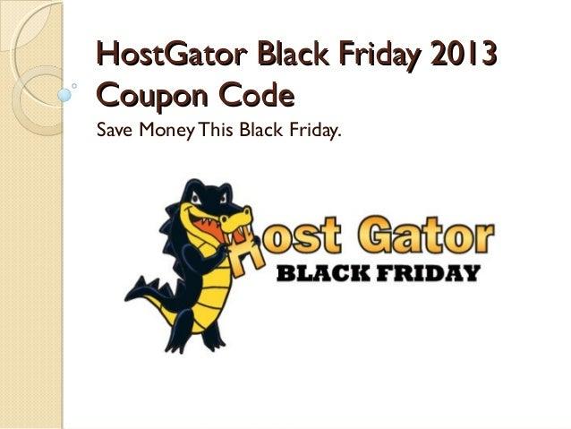 HostGator Black Friday 2013 Coupon Code Save Money This Black Friday.