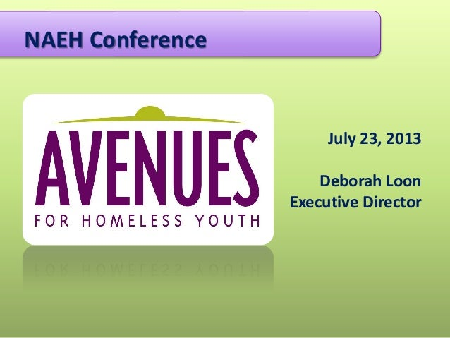 July 23, 2013 Deborah Loon Executive Director NAEH Conference