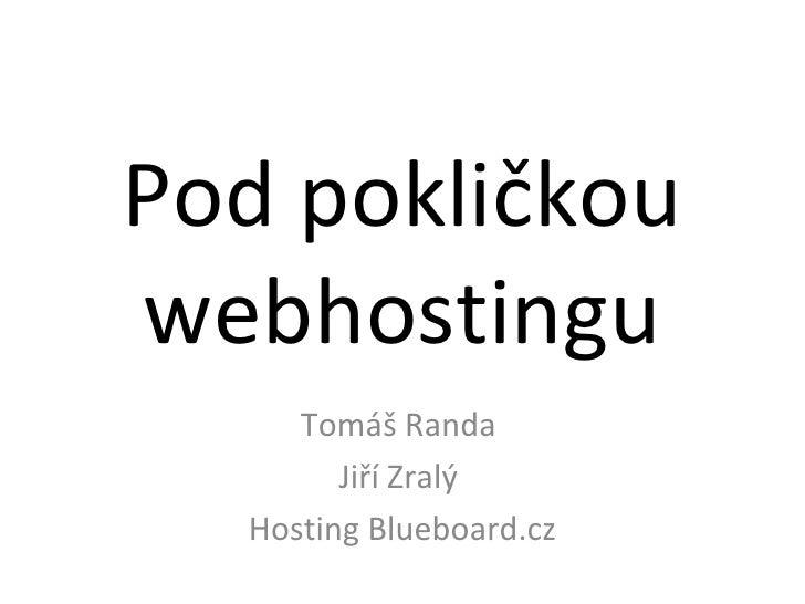 Pod pokličkou webhostingu Tomáš Randa   Jiří Zralý   Hosting Blueboard.cz