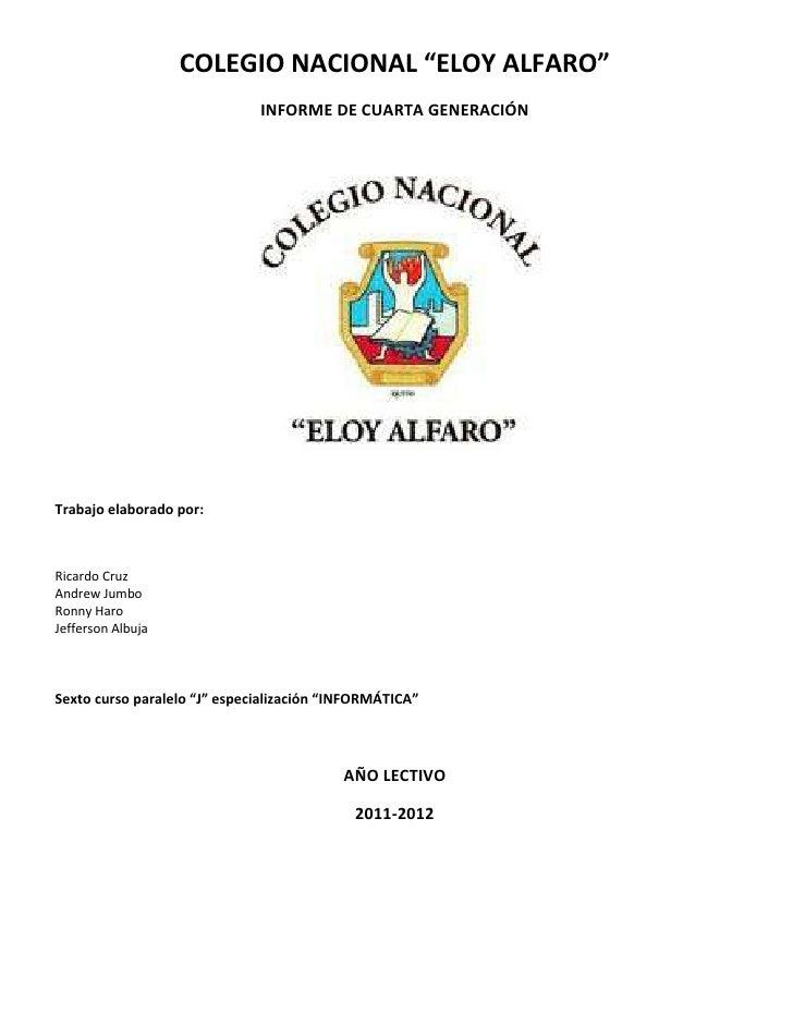"""COLEGIO NACIONAL """"ELOY ALFARO""""                              INFORME DE CUARTA GENERACIÓNTrabajo elaborado por:Ricardo Cruz..."""