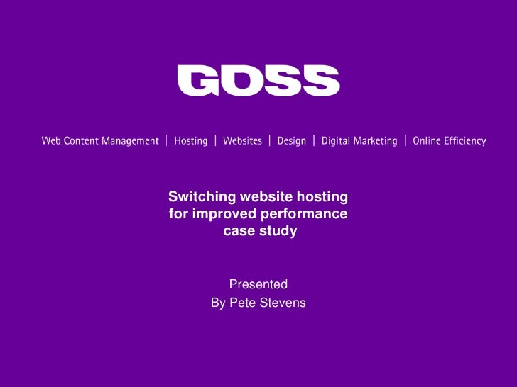 Switching website hosting for improved performance         case study           Presented      By Pete Stevens