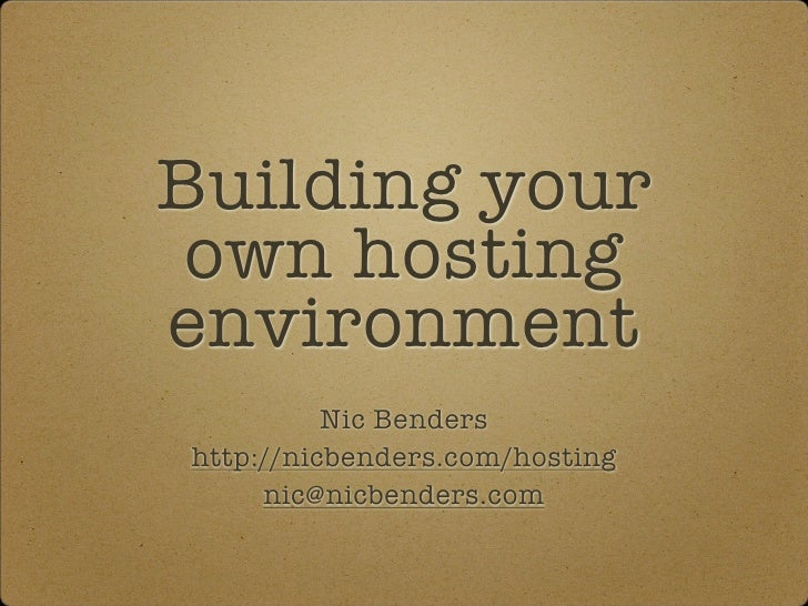 Building your  own hosting environment           Nic Benders http://nicbenders.com/hosting      nic@nicbenders.com