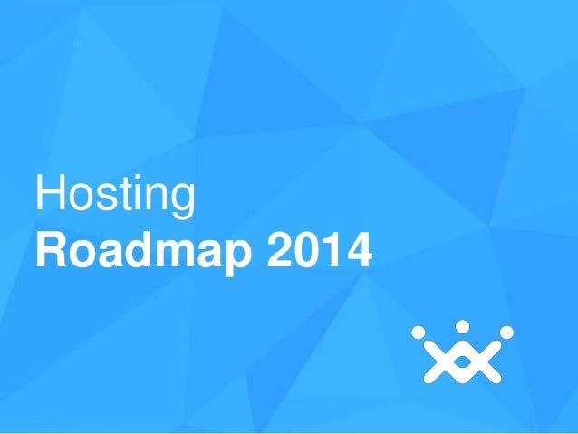Hosting Roadmap 2014