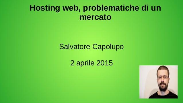 Hosting web, problematiche di un mercato Salvatore Capolupo 2 aprile 2015