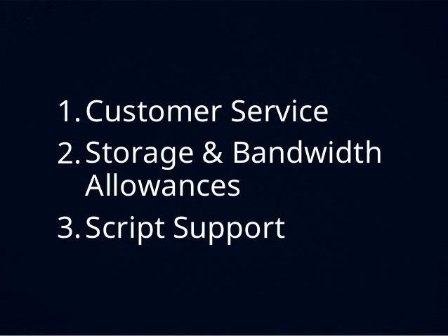 1.Customer Service 2.Storage & Bandwidth Allowances 3.Script Support