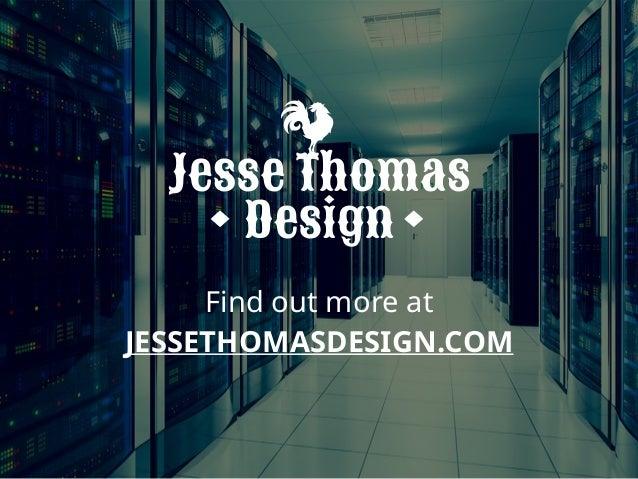 Find out more at JESSETHOMASDESIGN.COM