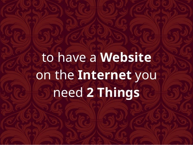 to have a Website on the Internet you need 2 Things