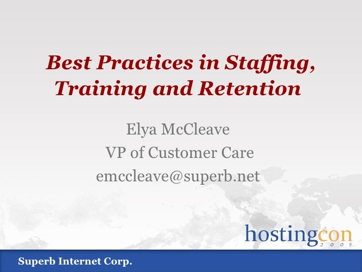 Best Practices in Staffing, Training and Retention   Elya McCleave VP of Customer Care [email_address] Superb Internet Corp.